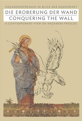 Conquering the Wall: A Contemporary View on Nazarene Frescos - Kornhoff, Oliver (Editor)