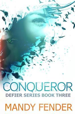 Conqueror: Defier Series Book Three - Fender, Mandy