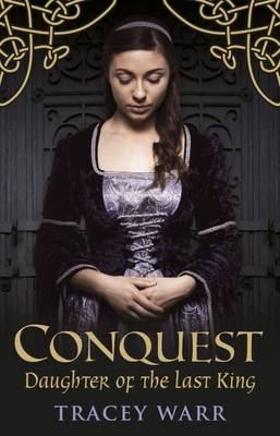 Conquest: Daughter of the Last King Book 1 - Warr, Tracey
