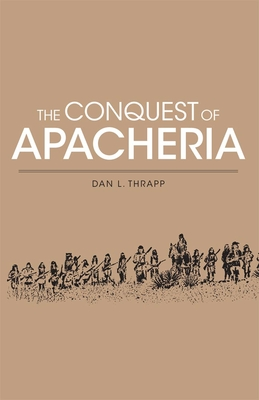 Conquest of Apacheria - Thrapp, Dan L