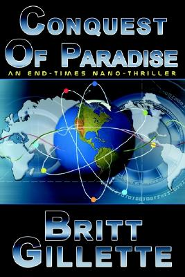 Conquest of Paradise: An End-Times Nano-Thriller - Gillette, Britt D