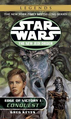 Conquest: Star Wars Legends (The New Jedi Order: Edge of Victory, Book I) - Keyes, Greg