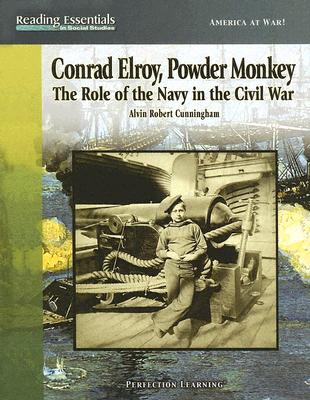 Conrad Elroy, Powder Monkey: The Role of the Navy in the Civil War - Cunningham, Alvin Robert