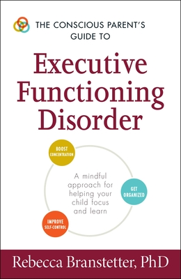 Conscious Parent's Guide To Executive Functioning Disorder - Branstetter, Rebecca, Ph.D.