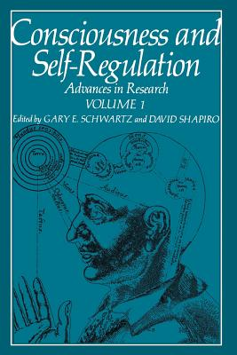Consciousness and Self-Regulation: Advances in Research Volume 1 - Schwartz, Gary