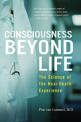 Consciousness Beyond Life: The Science of the Near-Death Experience - Van Lommel, Pim, Dr.