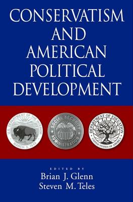 Conservatism and American Political Development - Glenn, Brian J (Editor)