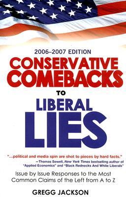 Conservative Comebacks to Liberal Lies: Issue by Issue Responses to the Most Common Claims of the Left from A to Z - Jackson, Gregg