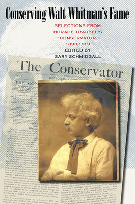 Conserving Walt Whitman's Fame: Selections from Horace Traubel's Conservator, 1890-1919 - Schmidgall, Gary (Editor)