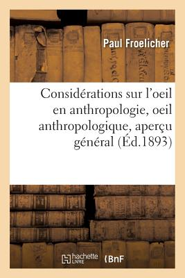 Consid???rations Sur l'Oeil En Anthropologie, Oeil Anthropologique, Aper???u G???n???ral - Froelicher-P