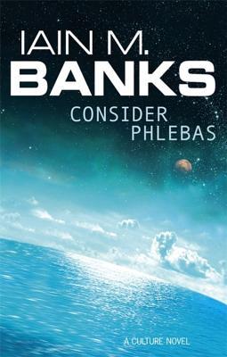 Consider Phlebas: A Culture Novel - Banks, Iain M.