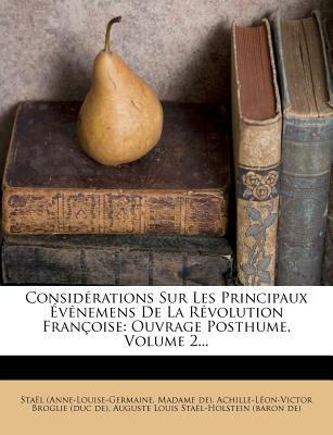 Considerations Sur Les Principaux Evenemens de La Revolution Francoise: Ouvrage Posthume, Volume 2... - (Anne-Louise-Germaine, Sta L, and De), Madame, and Achille-L On-Victor Broglie (Duc De) (Creator)