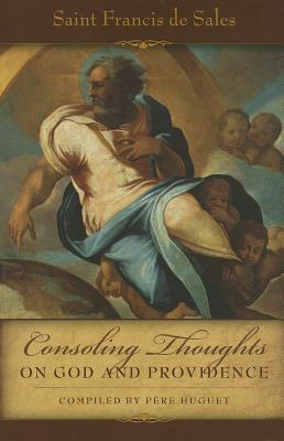 Consoling Thoughts on God and Providence - De Sales, St Francis, and Huget, Pere (Compiled by)