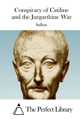 Conspiracy of Catiline and the Jurgurthine War - Sallust, and The Perfect Library (Editor)