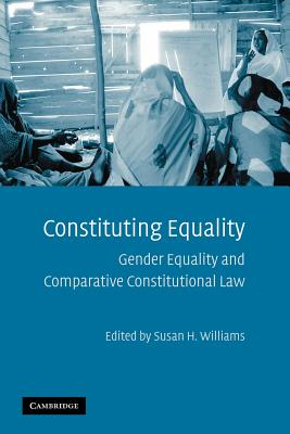 Constituting Equality: Gender Equality and Comparative Constitutional Law - Williams, Susan H. (Editor)