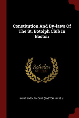 Constitution and By-Laws of the St. Botolph Club in Boston - Saint Botolph Club (Boston, Mass ) (Creator)