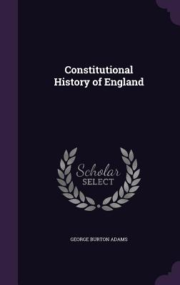 Constitutional History of England - Adams, George Burton