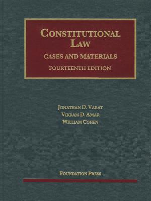 Constitutional Law, Cases and Materials, 14th - Varat, Jonathan D, and Amar, Vikram David, and Cohen, William