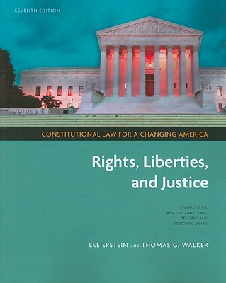 Constitutional Law for a Changing America: Rights, Liberties, and Justice - Epstein, Lee, and Walker, Thomas G, Professor