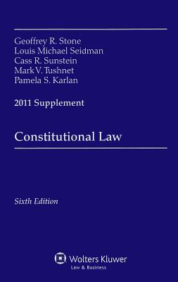 Constitutional Law Supplement - Stone, Geoffrey R, and Seidman, Louis Michael, and Sunstein, Cass R