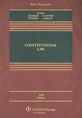 Constitutional Law - Stone, Geoffrey R, and Seidman, Louis M, and Sunstein, Cass R