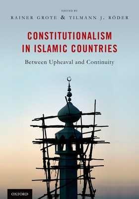 Constitutionalism in Islamic Countries: Between Upheaval and Continuity - Grote, Rainer, and Roder, Tilmann J.