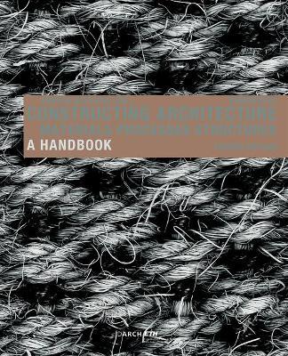 Constructing Architecture: Materials, Processes, Structures. a Handbook - Deplazes, Andrea (Editor)