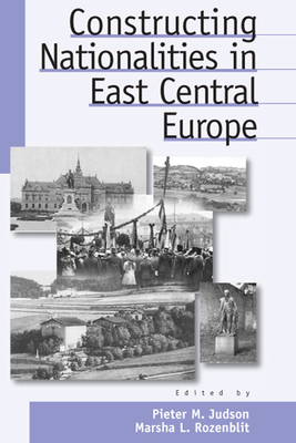 Constructing Nationalities in East Central Europe - Judson, Pieter M (Editor), and Rozenblit, Marsha L (Editor)