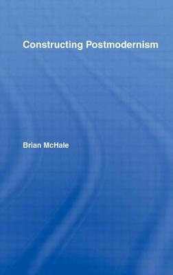 Constructing Postmodernism - McHale, Brian, Professor