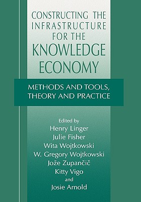 Constructing the Infrastructure for the Knowledge Economy: Methods and Tools, Theory and Practice - Linger, Henry (Editor)