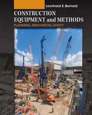 Construction Equipment and Methods: Planning, Innovation, Safety - Bernold, Leonhard E.