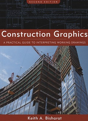 Construction Graphics: A Practical Guide to Interpreting Working Drawings - Bisharat, Keith A