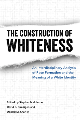 Construction of Whiteness: An Interdisciplinary Analysis of Race Formation and the Meaning of a White Identity - Middleton, Stephen (Editor), and Roediger, David R (Editor), and Shaffer, Donald M (Editor)
