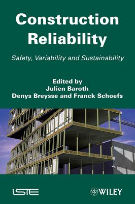 Construction Reliability: Safety, Variability and Sustainability - Baroth, Julien (Editor), and Breysse, Denys (Editor), and Schoefs, Franck (Editor)