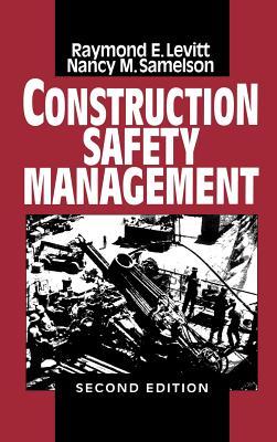 Construction Safety Management - Levitt, Raymond Elliot, and Samelson, Nancy Morse