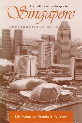 Constructions of 'Nation': The Politics of Landscape in Singapore - Kong, Lily, and Yeoh, Brenda, Professor