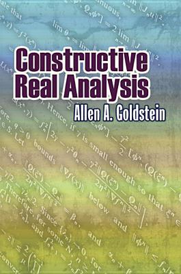 Constructive Real Analysis - Goldstein, Allen