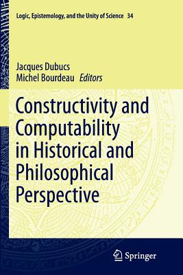 Constructivity and Computability in Historical and Philosophical Perspective - Dubucs, Jacques (Editor), and Bourdeau, Michel (Editor)