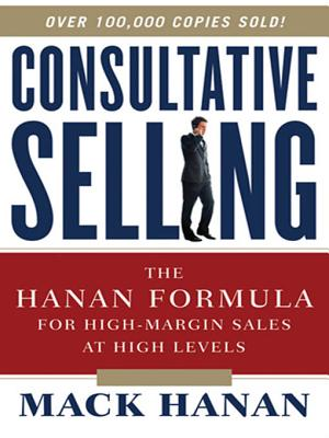 Consultative Selling: The Hanan Formula for High-Margin Sales at High Levels - Hanan, Mack