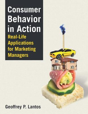 Consumer Behavior in Action: Real-Life Applications for Marketing Managers - Lantos, Geoffrey P