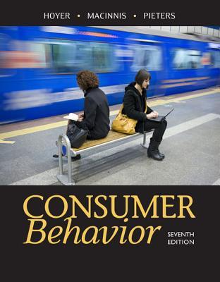 Consumer Behavior - Hoyer, Wayne D, and Macinnis, Deborah J, and Pieters, Rik