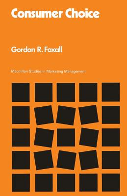 Consumer Choice - Foxall, Gordon R.