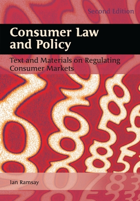 Consumer Law and Policy: Text and Materials on Regulating Consumer Markets - Ramsay, Iain