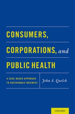 Consumers, Corporations, and Public Health: A Case-Based Approach to Sustainable Business - Quelch, John A (Editor)