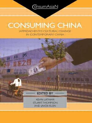 Consuming China: Approaches to Cultural Change in Contemporary China - Latham, Kevin (Editor), and Thompson, Stuart (Editor)