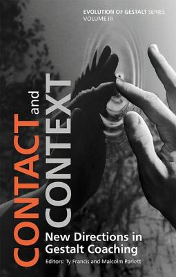 Contact and Context: New Directions in Gestalt Coaching - Francis, Ty (Editor), and Parlett, Malcolm (Editor)