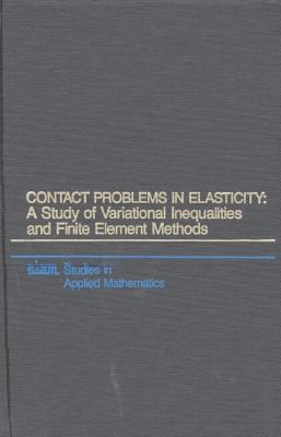 Contact Problems in Elasticity: A Study of Variational Inequalities and Finite Element Methods - Kikuchi, Noboru, and Oden, J. Tinsley