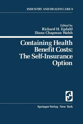 Containing Health Benefit Costs: The Self-Insurance Option - Bicknell, W J (Contributions by), and Egdahl, R H (Contributions by), and Bleuler, J H (Contributions by)