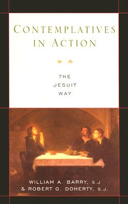 Contemplatives in Action: The Jesuit Way - Barry, William A, Sj, and Doherty, Robert J