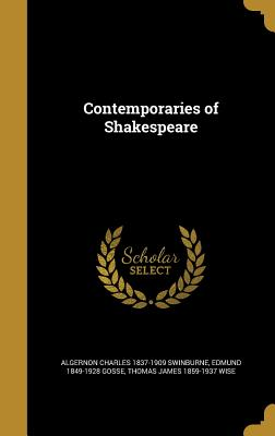 Contemporaries of Shakespeare - Swinburne, Algernon Charles 1837-1909, and Gosse, Edmund 1849-1928, and Wise, Thomas James 1859-1937